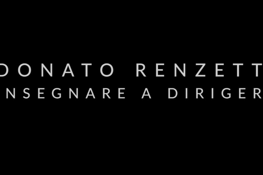 INSEGNARE A DIRIGERE, INTERVISTA AL MAESTRO DONATO RENZETTI
